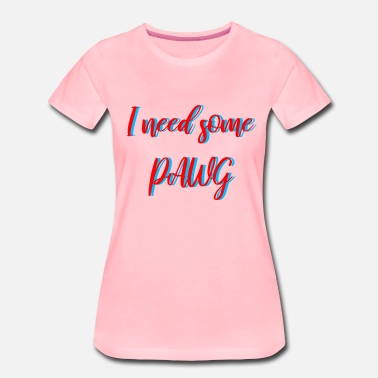 Twerk I need some Pawg - Frauen Premium T-Shirt