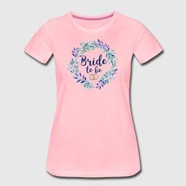 Bride to be - T-shirt Premium Femme