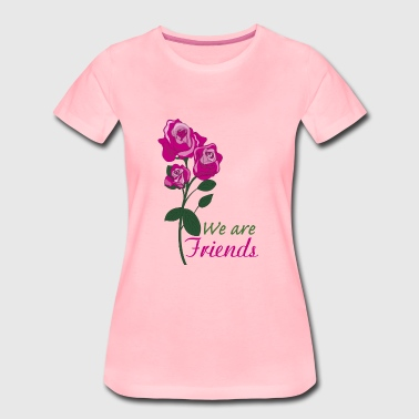 rosa rosa : we are friends - Maglietta Premium da donna