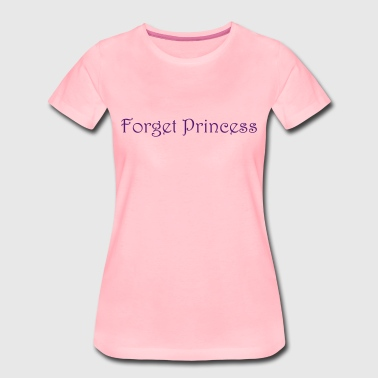 Forget Princess - Women's Premium T-Shirt