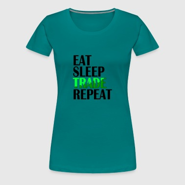 Ät Sleep Trade Repeat Trading Forex Börsmarknad - Premium-T-shirt dam