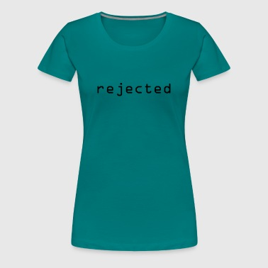 rejected rejected rejected - Women's Premium T-Shirt