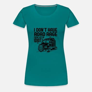 Road Rage TRUCK DRIVER: I Do not Have Road Rage - Women's Premium T-Shirt