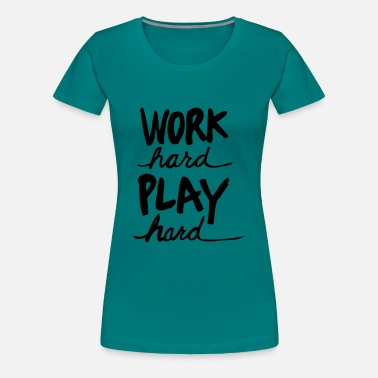 Work Hard Work Hard Play Hard - Women's Premium T-Shirt