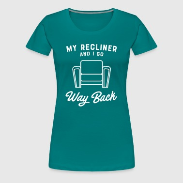 My Recliner And I Go Way Back - Women's Premium T-Shirt