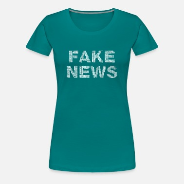 Fake News Fake News - Women's Premium T-Shirt