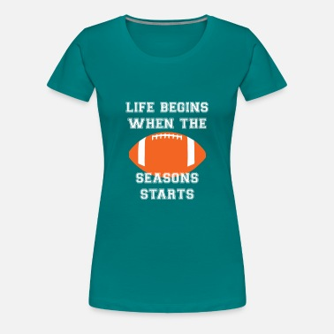 49ers Football: Life begins when the season starts. - Frauen Premium T-Shirt