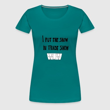 I put the show in trade show - Women's Premium T-Shirt