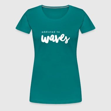 Addicted to Waves - Naisten premium t-paita