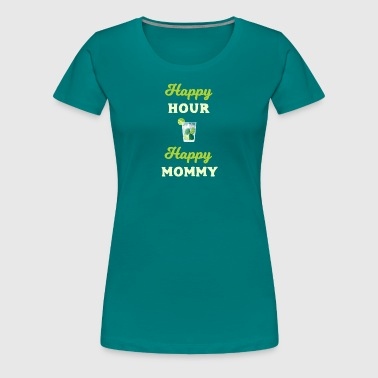 Happy Mommy Happy Hour Happy Mommy Drinking Cocktails Lovers - Women's Premium T-Shirt