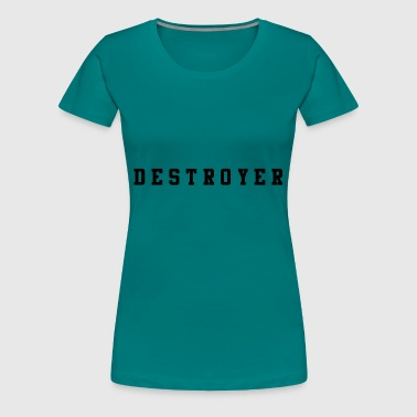 Destroyer destroyer - Premium T-skjorte for kvinner