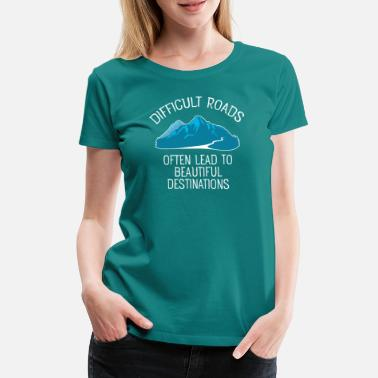 Wanderer Difficult Roads Often Lead To... - Frauen Premium T-Shirt