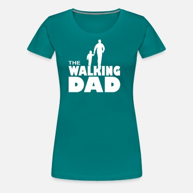 Walking Quotes walking dad - Women's Premium T-Shirt