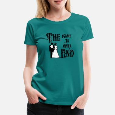 End Game Just Married The Game is Over The End - Women's Premium T-Shirt