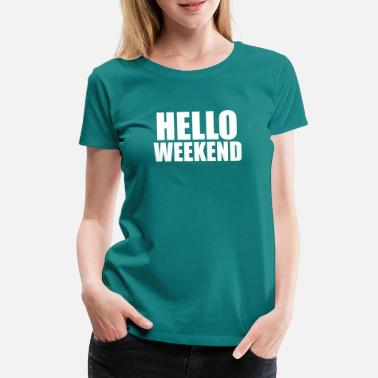Weekend hej weekend citat - Premium T-shirt dame