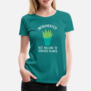 Willing Introverted But Willing To Discuss Plants - Women's Premium T-Shirt