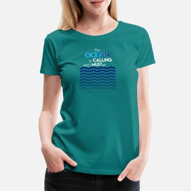 Ocean the ocean is calling - Women's Premium T-Shirt
