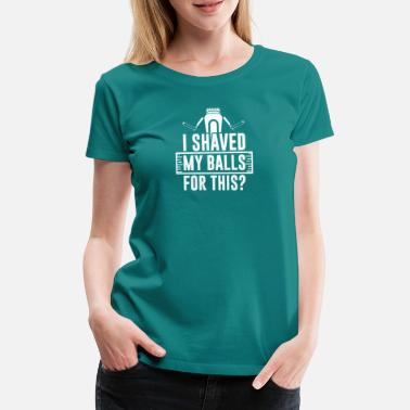 Humor I Shaved My Balls for This? Funny Adult Humor Gift - Women's Premium T-Shirt