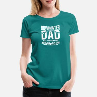 Father Bowhunter Dad Bow och Arrow Hunting Father Gift - Premium T-shirt dam