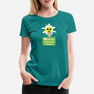 Nuclear Energy Against nuclear power and nuclear energy for nuclear phase-out - Women's Premium T-Shirt