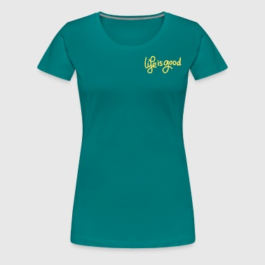 Life is Good - Women's Premium T-Shirt