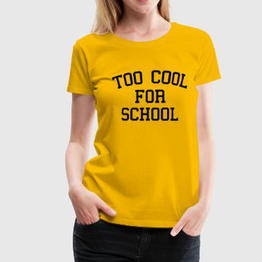Too Cool For School - Dame premium T-shirt