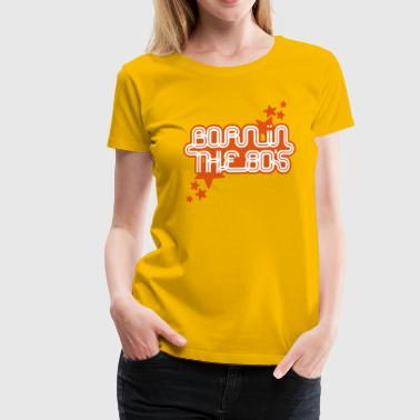 born in the 80s - T-shirt Premium Femme