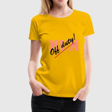 Off Duty Mum - Women's Premium T-Shirt