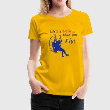 life`s a btch, then you fly - Frauen Premium T-Shirt