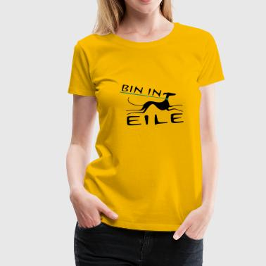Bin in Eile - Frauen Premium T-Shirt