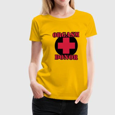 Orgasm Donor - Frauen Premium T-Shirt