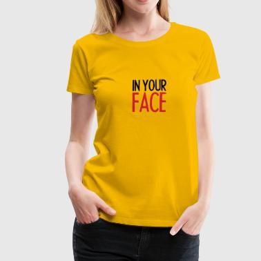 In Your Face - Women's Premium T-Shirt