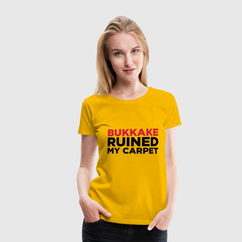 Bukkake has ruined my carpet! - Women's Premium T-Shirt