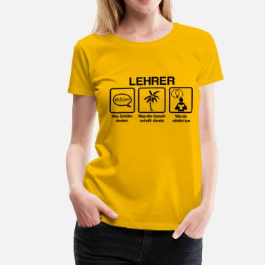 Lehrer Lehrer - What my friends think I do - Frauen Premium T-Shirt