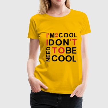 i'm so cool coolness - Women's Premium T-Shirt