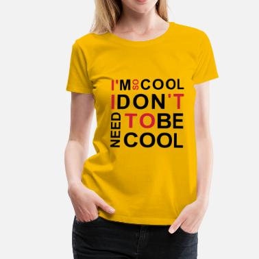 Coolness i'm so cool coolness - Naisten premium t-paita