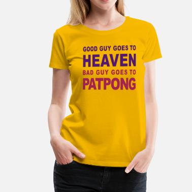 Good Guy Goes To Heaven Bad Guy Goes To Pattaya GOOD GUY GOES TO HEAVEN BAD GUY GOES TO PATPONG - Women's Premium T-Shirt
