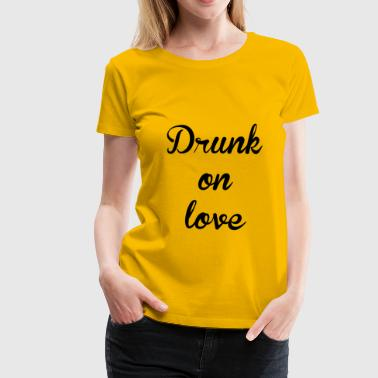 Drunk on love - Women's Premium T-Shirt