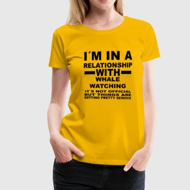 Whale Watching relationship with WHALE WATCHING - Women's Premium T-Shirt