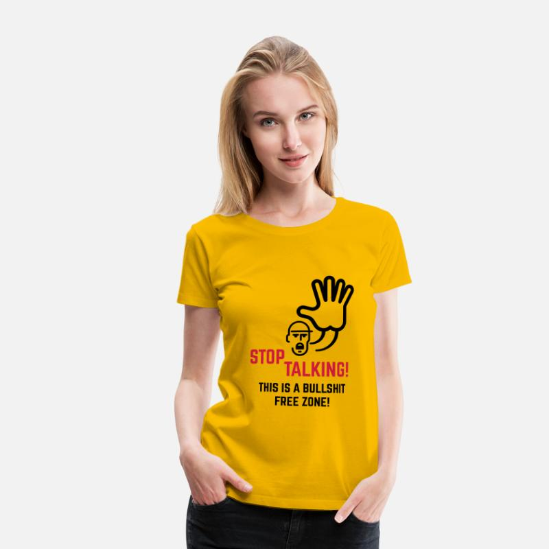 Bullshit T-Shirts - Stop Talking! This Is A Bullshit Free Zone! - Women's Premium T-Shirt sun yellow