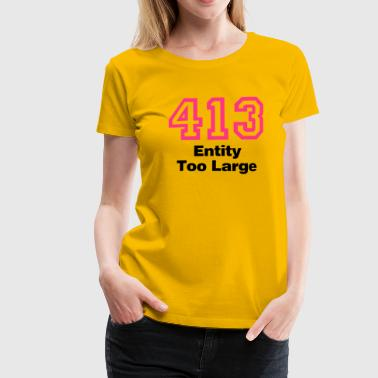 Error 413 Entity too lagre - Frauen Premium T-Shirt