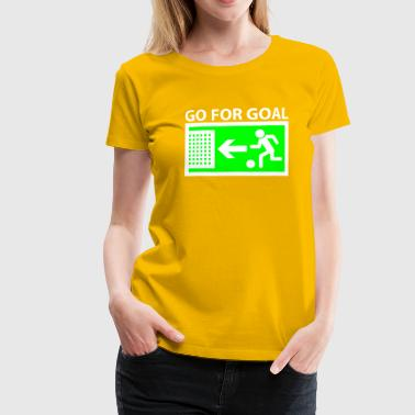Go for Goal - Frauen Premium T-Shirt