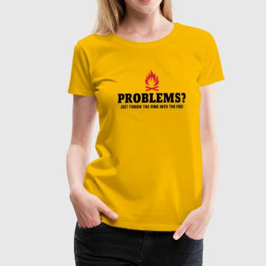 Problems - throw the ring into the fire - Frauen Premium T-Shirt