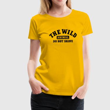 The wild animal do not shave - Frauen Premium T-Shirt