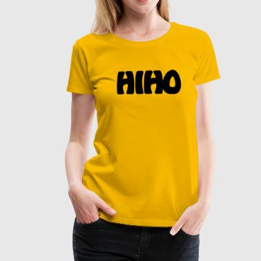 Hi Ho Finger in den po - Frauen Premium T-Shirt