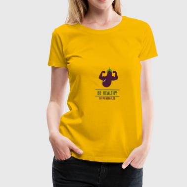 Healthy Be Healthy - Women's Premium T-Shirt