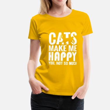 Youre Cats Make Me Happy, You Not So Much - Women's Premium T-Shirt