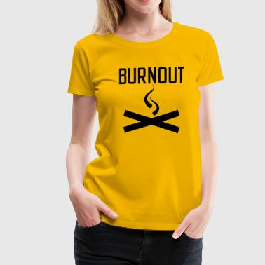 Burnout - Frauen Premium T-Shirt