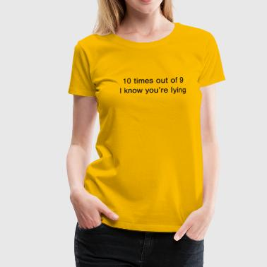 Lying Lying 10 times out of 9 - Women's Premium T-Shirt