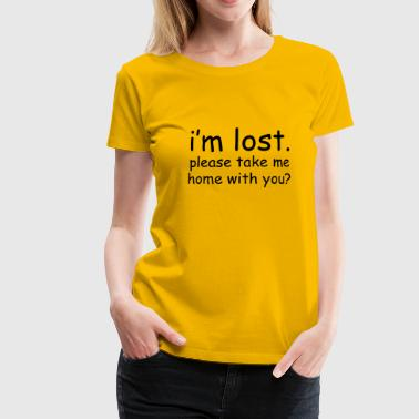 i'm lost. please take me home with you? - Vrouwen Premium T-shirt